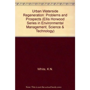 Urban Waterside Regeneration: Problems and Prospects (Ellis Horwood Series in Environmental Management, Science & Technology)