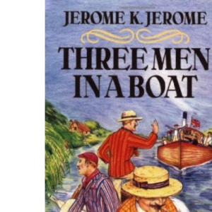 Three Men in a Boat: To Say Nothing Of the Dog!