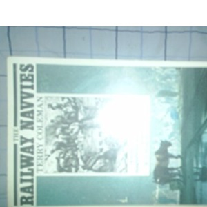 The Railway Navvies: A History of the Men Who Made Railways