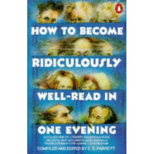 How to Become Ridiculously Well-read in One Evening: A Collection of Literary Encapsulations