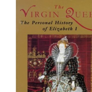 The Virgin Queen: Personal History of Elizabeth I