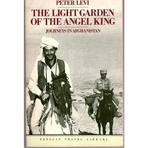 The Light Garden of the Angel King: Journeys in Afghanistan (Travel Library)