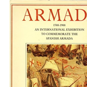 Armada, 1588-1988: An International Exhibition to Commemorate the Spanish Armada