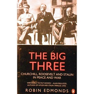 The Big Three: Churchill, Roosevelt and Stalin in Peace and War