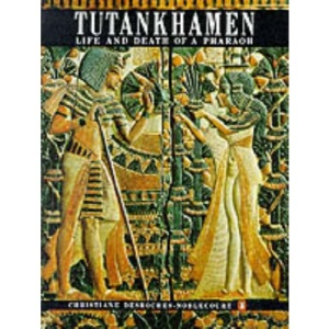 Tutankhamen: Life and Death of A Pharaoh