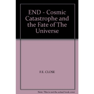 End: Cosmic Catastrophe and the Fate of the Universe