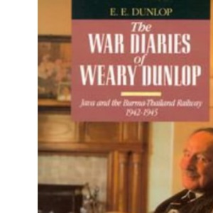 The War Diaries of Weary Dunlop: Java and the Burma-Thailand Railway, 1942-45 (A Penguin original)