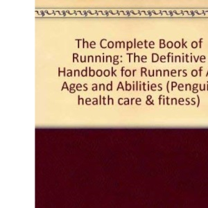 The Complete Book of Running: The Definitive Handbook for Runners of All Ages and Abilities (Penguin health care & fitness)