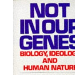 Not in Our Genes: Biology, Ideology And Human Nature (Penguin Press Science S.)