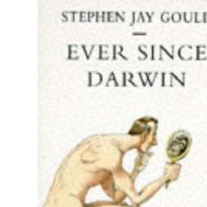 Ever Since Darwin: Reflections in Natural History (Penguin Press Science)