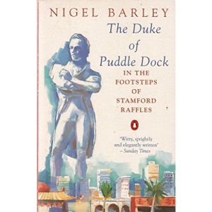 The Duke of Puddle Dock: Travels in the Footsteps of Stamford Raffles (Penguin Travel Library)