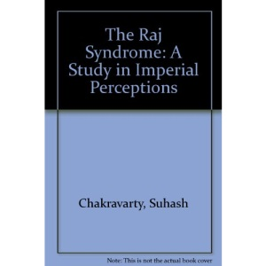 The Raj Syndrome: A Study in Imperial Perceptions