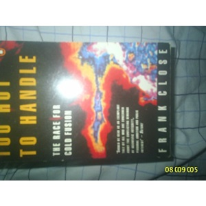Too Hot to Handle: The Race For Cold Fusion: Story of the Race for Cold Fusion (Penguin Press Science)