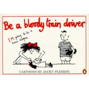 Be a Bloody Train Driver
