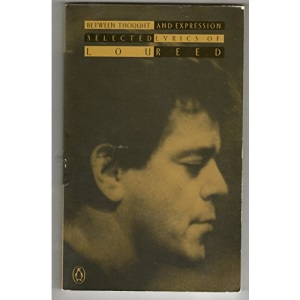 Between Thought And Expression: Selected Lyrics of Lou Reed