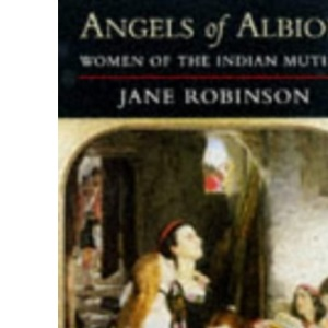 Angels of Albion: Women of the Indian Mutiny