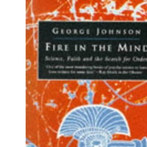 Fire in the Mind: Science, Faith and the Search for Order (Penguin science)