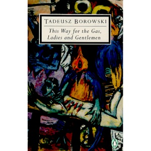 This Way for the Gas, Ladies and Gentlemen (Penguin Twentieth Century Classics)