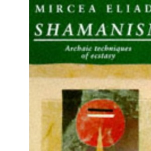 Shamanism: Archaic Techniques of Ecstasy (Arkana)