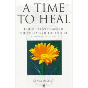 A Time to Heal: Triumph Over Cancer - The Therapy of the Future (Arkana)