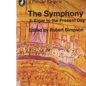 The Symphony: Elgar to the Present Day v. 2 (Pelican)