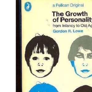 The Growth of Personality: From Infancy to Old Age (A pelican original)