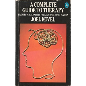 A Complete Guide to Therapy: From Psychoanalysis to Behaviour Modification (Pelican S.)