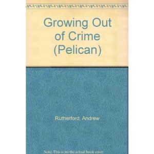 Growing out of Crime: Society And Young People in Trouble (Pelican)