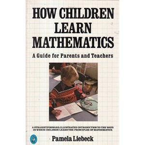 How Children Learn Mathematics: A Guide For Parents And Teachers (Pelican S.)
