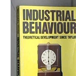 Industrial Behaviour: Theoretical Development Since Taylor (Pelican S.)