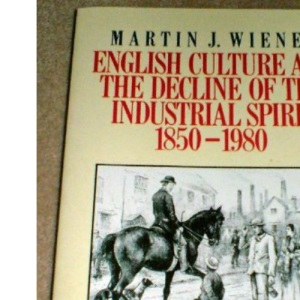 English Culture and the Decline of the Industrial Spirit, 1850-1980 (Pelican)