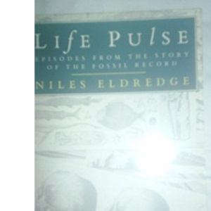 Life Pulse: Episodes from the Story of the Fossil Record (Pelican)