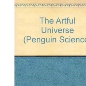 The Artful Universe: The Cosmic Source of Human Creativity (Penguin science)