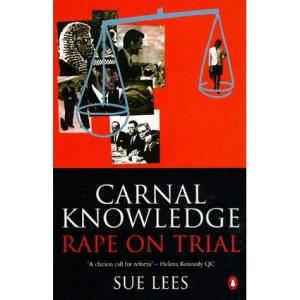 Carnal Knowledge: Rape on Trial (Penguin politics)
