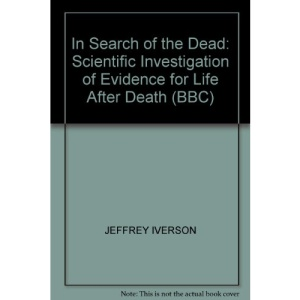 In Search of the Dead: Scientific Investigation of Evidence for Life After Death (BBC)