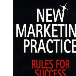 New Marketing Practice: Rules for Success in a Changing World (Penguin business)