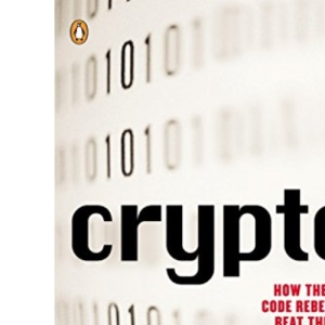 Crypto: Secrecy And Privacy In The New Cold War: How the Code Rebels Beat the Government--Saving Privacy in the Digital Age