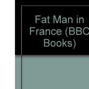 Fat Man in France: Six Tours for the Cyclist (BBC Books)