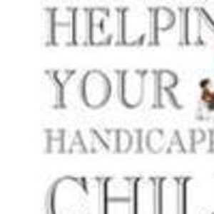 Helping Your Handicapped Child: A Step-by-step Guide to Everyday Problems