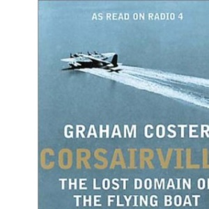 Corsairville: The Lost Domain of the Flying Boat