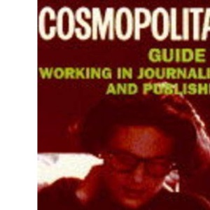 Cosmopolitan Guide to Working in Journalism and Publishing (Cosmopolitan Career Guides)
