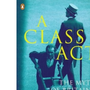 A Class Act: Myth of Britain's Classless Society