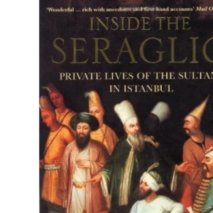 Inside the Seraglio: Private Lives of the Sultans of Istanbul
