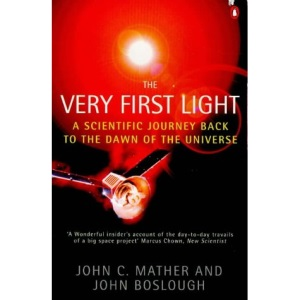 The Very First Light: The True Inside Story of the Scientific Journey Back to the Dawn of the Universe (Penguin Press Science S.)