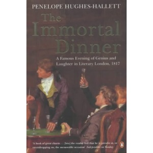 The Immortal Dinner: A Famous Evening of Genius and Laughter in Literary London 1817