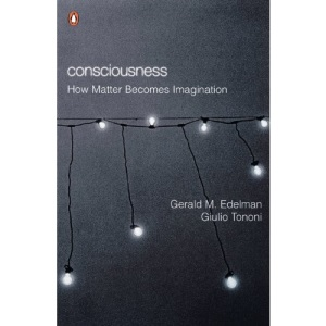 Consciousness: How Matter Becomes Imagination (Penguin Press Science)