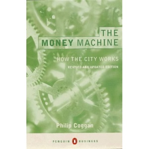 The Money Machine: How the City Works:Fourth Edition (Penguin Business Library)