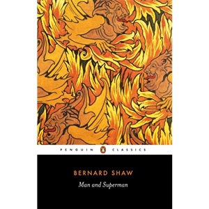 Man and Superman: A Comedy and a Philosophy (Penguin Classics)