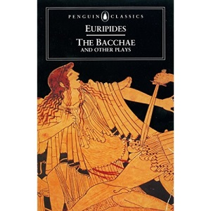 The Bacchae and Other Plays (Classics)