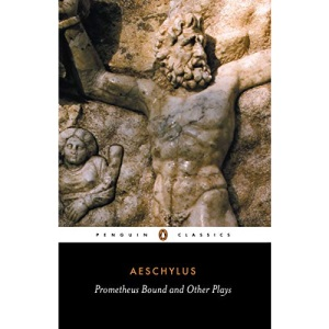 Prometheus Bound and Other Plays: The Suppliants; Seven Against Thebes; The Persians (Classics)